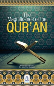 The Magnificence of the Qur'an ebook by Darussalam Publishers,Faisal bin Muhammad Shafeeq