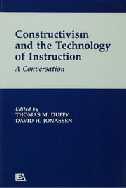 Constructivism and the Technology of Instruction - A Conversation ebook by Thomas M. Duffy,David H. Jonassen