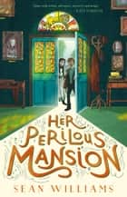 Her Perilous Mansion ebook by Sean Williams