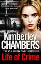Life of Crime: Pre-order the gripping new thriller from the No 1 bestseller ebook by Kimberley Chambers