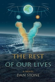 The Rest of Our Lives: a novel ebook by Dan Stone