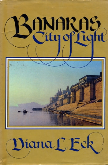 Banaras - CITY OF LIGHT ebook by Diana L. Eck
