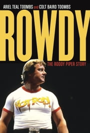 Rowdy - The Roddy Piper Story ebook by Ariel Teal Toombs,Colt Baird Toombs