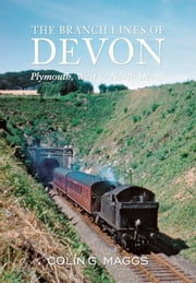 The Branch Lines of Devon - Plymouth, West & North Devon ebook by Colin G. Maggs