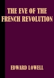 The Eve Of The French Revolution ebook by Edward J. Lowell
