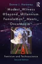 Modest_Witness@Second_Millennium. FemaleMan_Meets_OncoMouse - Feminism and Technoscience ebook by Donna J. Haraway, Thyrza Goodeve