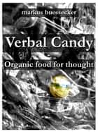 Verbal Candy - Organic food for thought - Unlimited Edition ebook by Markus Buessecker, Gerrit Rietveld