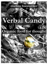 Verbal Candy - Organic food for thought - Unlimited Edition ebook by Markus Buessecker,Gerrit Rietveld