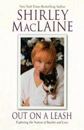 Out on a Leash - Exploring the Nature of Reality and Love ebook by Shirley MacLaine