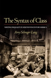 The Syntax of Class - Writing Inequality in Nineteenth-Century America ebook by Amy Schrager Lang