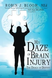 My Daze of Brain Injury - The Dance of Destiny ebook by Robin J. Bloom, MEd