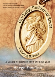 Our Lady, Undoer of Knots - A Living Novena ebook by Marge Fenelon