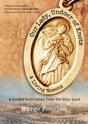 Our Lady, Undoer of Knots - A Living Novena ebook by Marge Steinhage Fenelon
