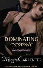 Dominating Destiny - After Dark Novella Series: Ultimate Control, #1 ebook by Maggie Carpenter