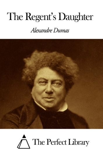 The Regent's Daughter ebook by Alexandre Dumas - The father