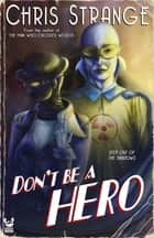 Don't Be a Hero - A Superhero Novel ebook by Chris Strange