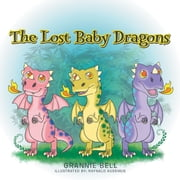 The Lost Baby Dragons ebook by Grannie Bell, Raynald Kudemus