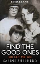 Find The Good Ones or Let Me Go-Second Edition E1 - Another Hand, This One Smaller, #1 ebook by Sabine Shepherd