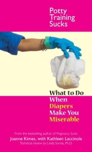 Potty Training Sucks: What to Do When Diapers Make You Miserable ebook by Joanne Kimes,Kathleen Laccinole