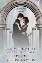 Simply Irresistible - Book One of the Fates Trilogy ebook by Kristine Grayson