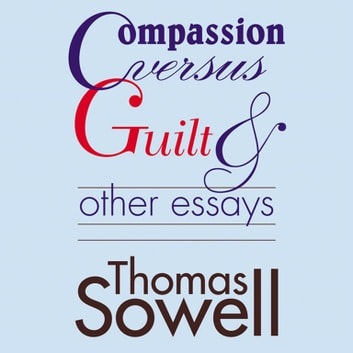 Essay About Science Compassion Versus Guilt And Other Essays Audiobook By Thomas Sowell Research Paper Essays also What Is The Thesis In An Essay Compassion Versus Guilt And Other Essays Audiobook By Thomas Sowell  Essay For Health