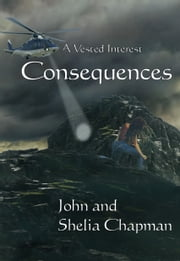 Consequences: A Vested Interest book 7 ebook by John Chapman, Shelia Chapman
