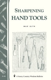 Sharpening Hand Tools - Storey's Country Wisdom Bulletin A-66 ebook by Max Alth