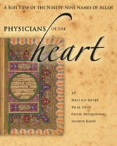 Physicians of the Heart - A Sufi View of the Ninety-Nine Names of Allah ebook by Wali Ali Meyer,Bilal Hyde