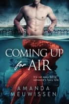 Coming Up for Air ebook by Amanda Meuwissen