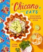 Chicano Eats - Recipes from My Mexican-American Kitchen ebook by Esteban Castillo