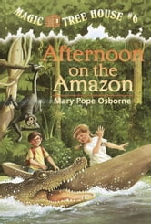 Magic Tree House #6: Afternoon on the Amazon ebook by Mary Pope Osborne