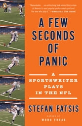 A Few Seconds of Panic - A Sportswriter Plays in the NFL ebook by Stefan Fatsis
