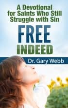 Free Indeed: A Devotional for Saints Who Still Struggle with Sin ebook by Gary Webb