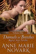 Damsels in Breeches Regency Series Boxed Set Vol. 1 (Books 1-3) ebook by Anne Marie Novark