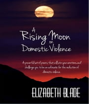 A Rising Moon on Domestic Violence ebook by Elizabeth Blade
