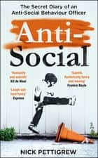 Anti-Social - the Sunday Times-bestselling diary of an anti-social behaviour officer ebook by Nick Pettigrew