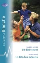 Un désir secret - Le défi d'un médecin (Harlequin Blanche) ebook by Sharon Archer, Debby Giusti