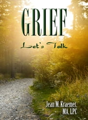 Grief: Let's Talk ebook by Jean M. Kraemer, MA, LPC