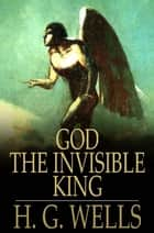 God the Invisible King ebook by H. G. Wells