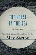 The House by the Sea - A Journal ebook by May Sarton