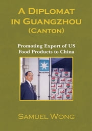 A Diplomat in Guangzhou (Canton) ebook by Samuel Wong