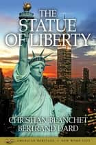 The Statue of Liberty ebook by Christian Blanchet, Bertrand Dard