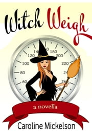 Witch Weigh ebook by Caroline Mickelson