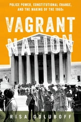 Vagrant Nation - Police Power, Constitutional Change, and the Making of the 1960s ebook by Risa Goluboff