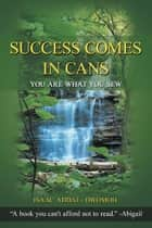Success Comes in Cans - You Are What You Sew ebook by ISAAC ADDAI - DWOMOH