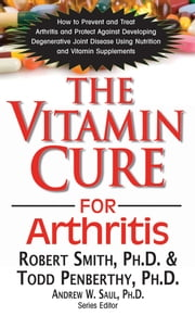 The Vitamin Cure for Arthritis ebook by Robert Smith PhD,Todd Penberthy PhD