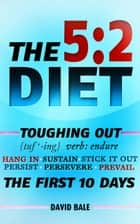 The 5:2 Diet - Toughing Out The First 10 Days, #1 ebook by David Bale