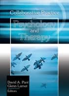 Collaborative Practice in Psychology and Therapy eBook by David A Pare, Glen Larner