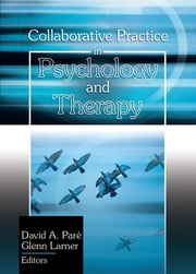 Collaborative Practice in Psychology and Therapy ebook by David A Pare,Glen Larner
