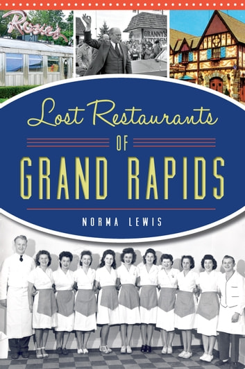 Lost Restaurants of Grand Rapids ebook by Norma Lewis